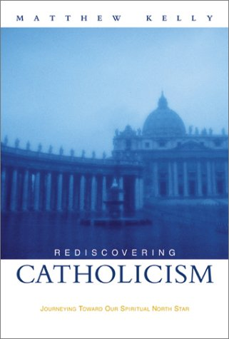 9781929266081: Rediscovering Catholicism: Journeying Toward Our Spiritual North Star