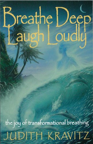 9781929271016: Breathe Deep Laugh Loudly: The Joy of Transformational Breathing