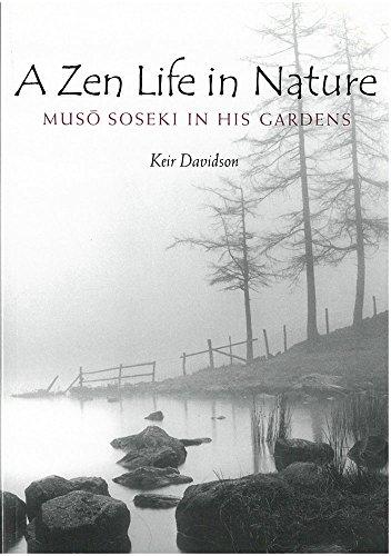 A Zen Life in Nature: Musô Soseki in His Gardens (Michigan Monograph Series in Japanese Studies): ...