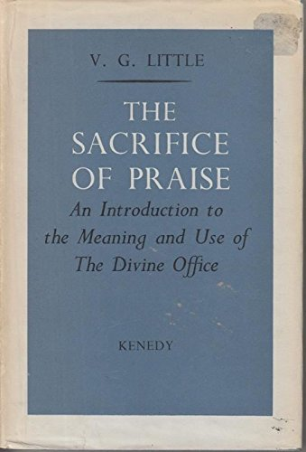 The Sacrifice of Praise. An Introduction to the Meaning and Use of The Divine Office: VILMA G. ...