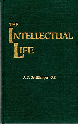 9781929291601: The Intellectual Life: Its Spirit, Conditions, Methods