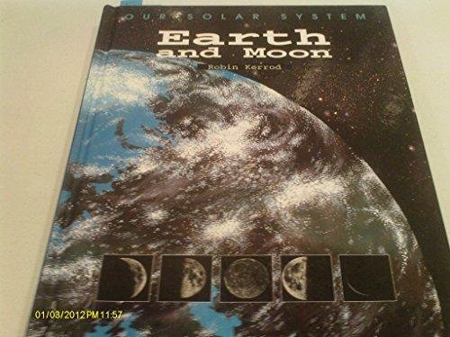 Earth and Moon (Kerrod, Robin. Our Solar System.): Robin Kerrod