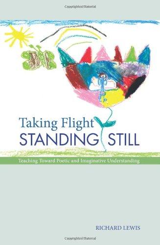 Taking Flight Standing Still: Teaching Toward Poetic and Imaginative Understanding (Codhill Press)