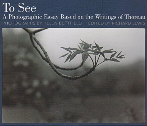 To See: A Photographic Essay Based on the Writings of Thoreau: Buttfield, Helen