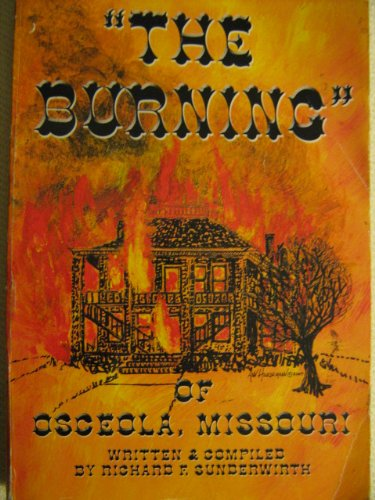 The Burning of Osceola, Missouri Plus Other Stories and Related Information: Sunderwirth, Richard F...