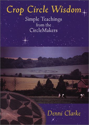 Crop Circle Wisdom: Simple Teachings from the Circlemakers: Clarke, Denni