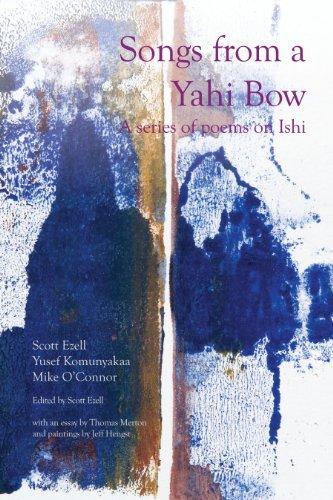 Songs from a Yahi Bow: A Series: Ezell, Scott, Komunyakaa,