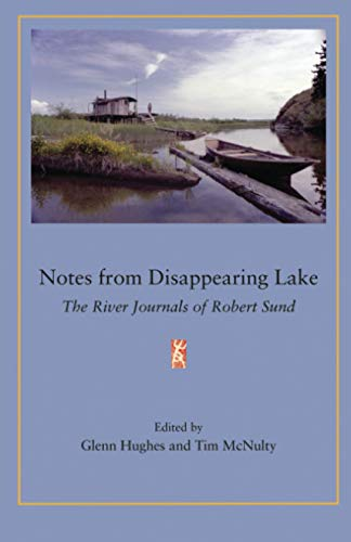 9781929355808: Notes from Disappearing Lake: The River Journals of Robert Sund