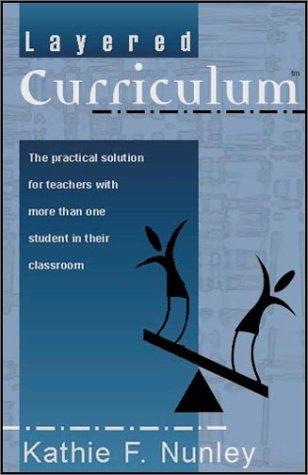 Layered Curriculum The Practical Solution for Teachers With More Than One Student in Their Classroom by Kathie F Nunley 2001 Paperback