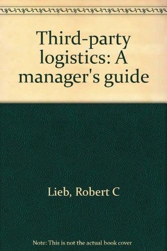 Third-party logistics: A manager's guide: Lieb, Robert C