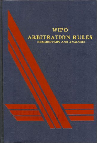 WIPO Arbitration Rules: Commentary and Analysis: Hans Smit, Hans
