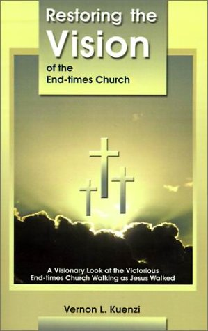 9781929451012: Restoring the Vision of the End-Times Church: A Visionary Look at the Victorious End-Times Church Walking as Jesus Walked