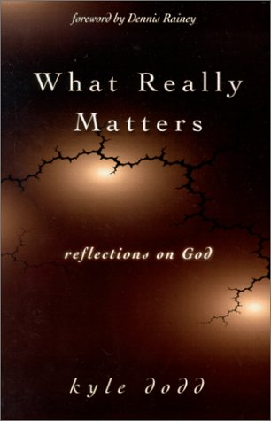 What Really Matters : Reflections on God: Kyle Dodd