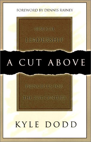 A Cut Above: Biblical Leadership Principles For: Dodd. Kyle