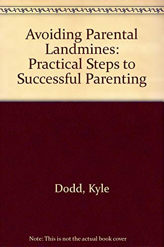 Avoiding Parental Landmines: Practical Steps to Successful: Dodd, Kyle