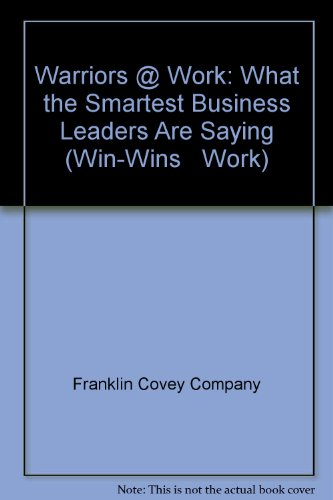 9781929494088: Warriors @ Work: What the Smartest Business Leaders are Saying (Win-Wins @ Work)