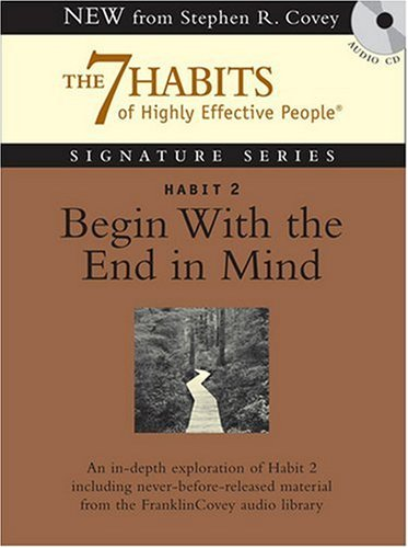Habit 2 Begin With the End in Mind: The Habit of Vision (7 Habits of Highly Effective People): ...