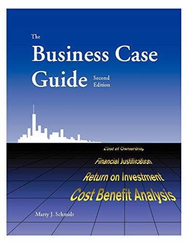 The Business Case Guide: Schmidt, Marty J.