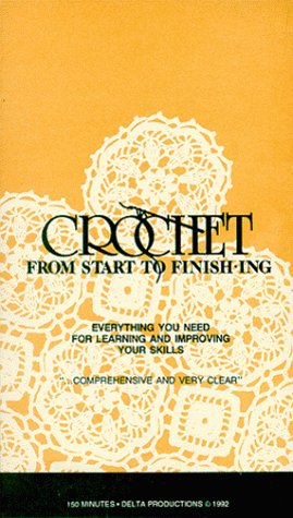 9781929512010: Crochet From Start To Finishing: Everything You Need For Learning and Improving Your Skills [VHS]