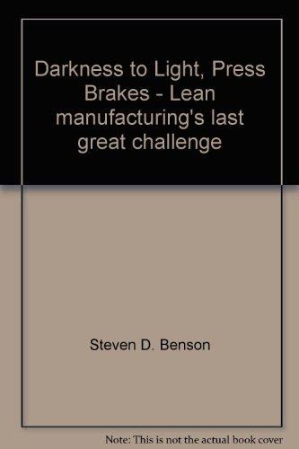 Darkness to Light, Press Brakes - Lean: Steven D. Benson