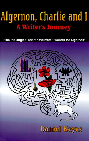 Algernon, Charlie, and I: A writer's journey: Daniel Keyes