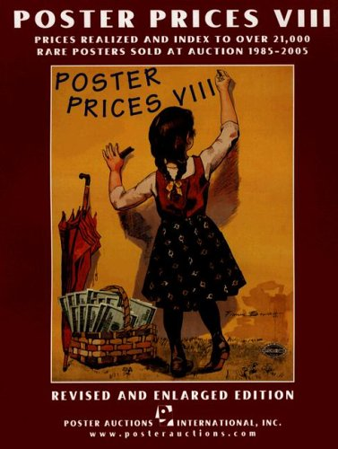 Poster Prices VIII: Prices Realized and Index to over 21,000 Rare Posters Sold at Auction, 1985-...