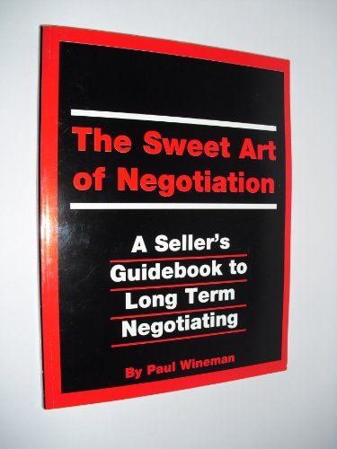 9781929562022: The Sweet Art of Negotiation (A Seller's Guidebook to Long Term Negotiating and A Buyer's Guidebook to Daily Negotiating)