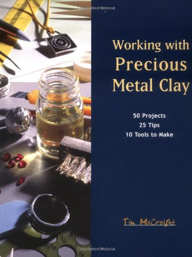 Working with Precious Metal Clay (Jewelry Crafts) (1929565003) by Tim McCreight