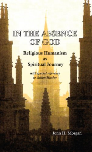 In the Absence of God: Religious Humanism: John H. Morgan