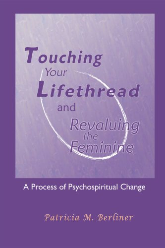 9781929569205: Touching Your Lifethread and Revaluing The Feminine: A Process of Psychospiritual Change