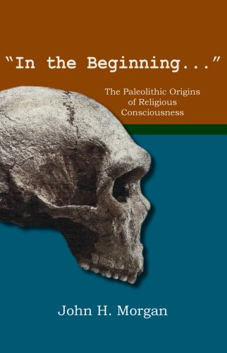 9781929569410: In the Beginning: The Paleolithic Origins of Religious Consciousness