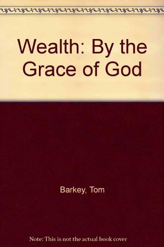Wealth: By the Grace of God: Barkey, Tom