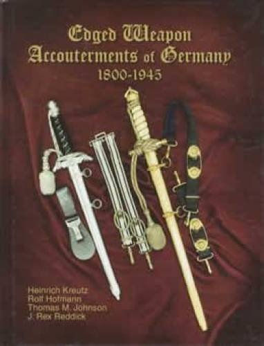 Edged Weapon Accouterments of Germany 1800 -: Kreutz, Heinrich, Rolf