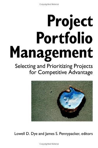 Project Portfolio Management: Selecting and Prioritizing Projects for Competitive Advantage: Lowell...