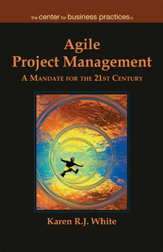 Agile Project Management: A Mandate for the: Karen R.J. White