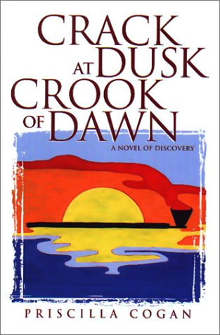 Crack at Dusk Crook of Dawn: A Novel of Discovery (1929590067) by Priscilla Cogan