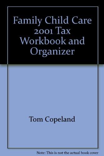Family Child Care 2001 Tax Workbook and Organizer: Tom Copeland