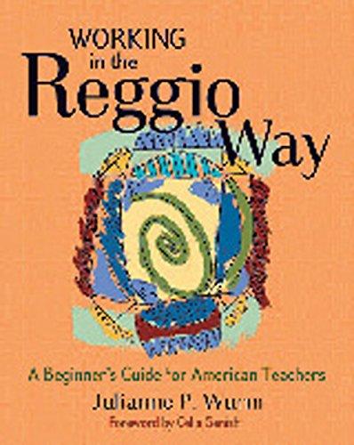 Working in the Reggio Way: A Beginner's Guide for American Teachers: Julianne P. Wurm; ...