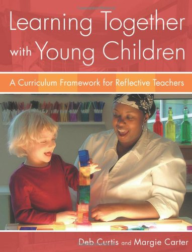 Learning Together with Young Children: A Curriculum: Deb Curtis, Margie
