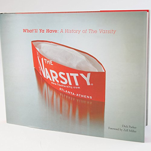 What'll Ya Have: A History of The Varsity (signed): Parker, Dick w/foreword by Zell Miller