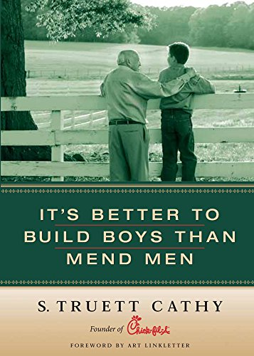 It's Better to Build Boys Than Mend Men: Cathy, S. Truett