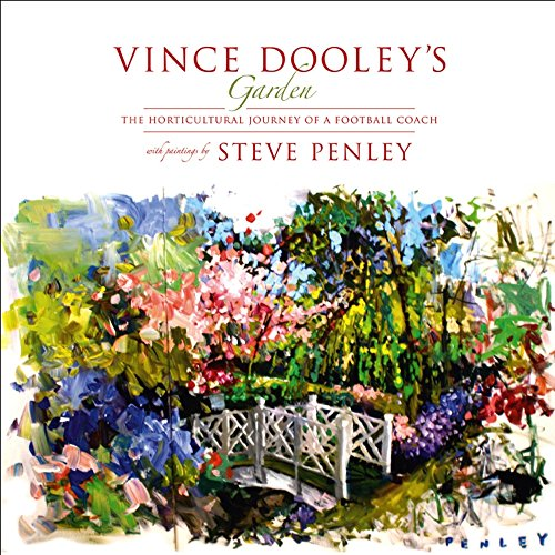 Vince Dooley's Garden: The Horticultural Journey of a Football Coach: Dooley, Vince (Foreword,...