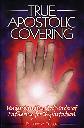 True Apostolic Covering: Dr. John A.