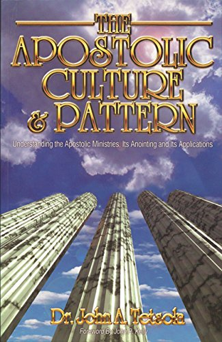 The Apostolic Culture and Pattern: Understanding Apostolic: Dr. John A.