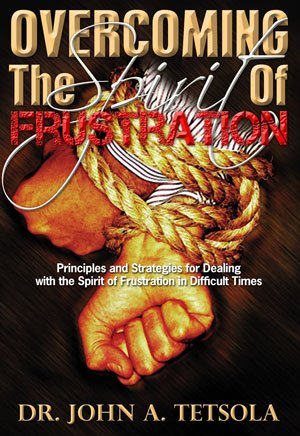 Overcoming The Spirit of Frustration: Dr. John A.