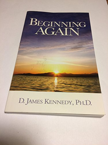 Beginning Again by D. James Kennedy (1989,: D. James Kennedy