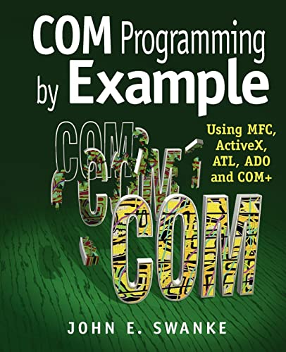 COM Programming by Example: Using MFC, ActiveX,: Swanke, John E.