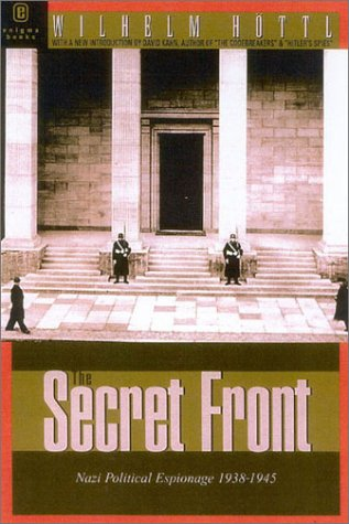 The Secret Front. Nazi Political Espionage 1938 - 1945