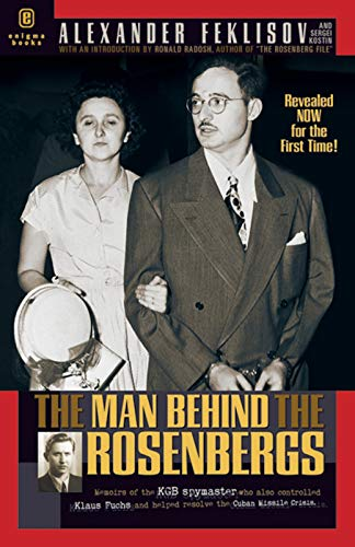 The Man Behind the Rosenbergs: Feklisov, Alexander