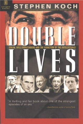 Double Lives. Stalin, Willi Muenzenberg, and the Seduction of the Intellectuals: Koch Stephen